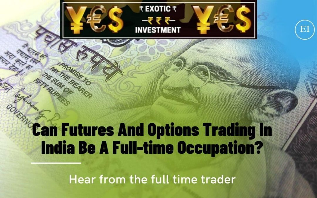 Can Futures And Options Trading In India Be A Full-time Occupation?