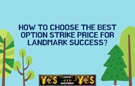How To Choose The Best Option Strike Price For Landmark Success?