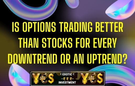 Is Options Trading Better Than Stocks For Every Down Or Up Trend?