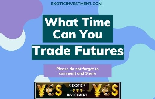 What Time Can You Trade Futures or Nifty 50 Futures Trading Hours